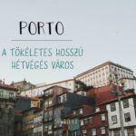 Porto, a tökéletes hosszú hétvégés város