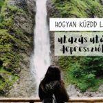 7 tipp az utazás utáni depresszió ellen – saját tapasztalatok alapján