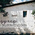 Egy nap újra a Balaton-felvidéken